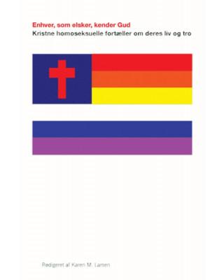 Enhver, som elsker, kender Gud. Kristne homoseksuelle fortæller om deres liv og tro.
